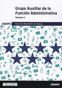Temario 1 - Grupo Auxiliar De La Funcion Administrativa (sermas) - Servicio Madrileño De Salud - Aa. Vv.
