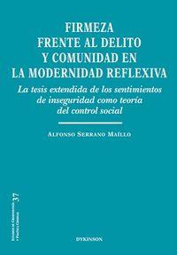 Firmeza Frente Al Delito Y Comunidad En La Modernidad Reflexiva - La Tesis Extendida De Los Sentimientos De Inseguridad Como Teoria Del Control Social - Alfonso Serrano Maillo