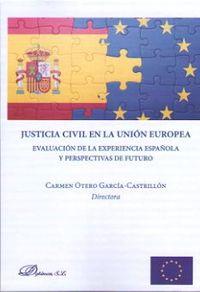 JUSTICIA CIVIL EN LA UNION EUROPEA - EVALUACION DE LA EXPERIENCIA ESPAÑOLA Y PERSPECTIVAS DE FUTURO
