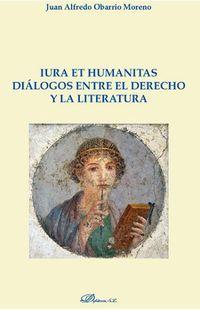 Iura Et Humanitas Dialogos Entre El Derecho Y La Literatura - Juan Alfredo Obarrio Moreno