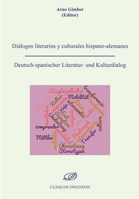DIALOGOS LITERARIOS Y CULTURALES HISPANO-ALEMANES = DEUTSCH-SPANISCHER LITERATUR- UND KULTURDIALOG