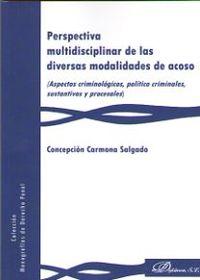 Perspectiva Multidisciplinar De Las Diversas Modalidades De Acoso - Aspectos Criminologicos, Politico Criminales, Sustantivos Y Procesales - Concepcion Carmona Salgado