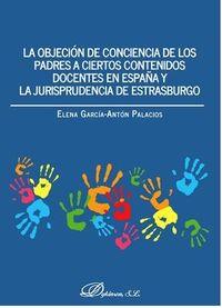 OBJECION DE CONCIENCIA DE LOS PADRES A CIERTOS CONTENIDOS DOCENTES EN ESPAÑA Y LA JURISPRUDENCIA DE ESTRASBURGO, LA