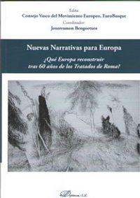 NUEVAS NARRATIVAS PARA EUROPA - ¿QUE EUROPA RECONSTRUIR TRAS 60 AÑOS DE LOS TRATADOS DE ROMA?