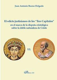 EDICTO JUSTINIANEO DE LOS TRES CAPITULOS EN EL MARCO DE LA DISPUTA CRISTOLOGICA SOBRE LA DOBLE NATURALEZA DE CRISTO, EL
