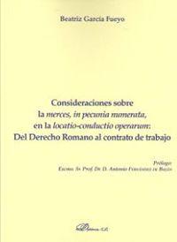 Consideraciones Sobre La Merces In Pecunia Numerata En La Locatio-Conductio Operarum: Del Derecho Romano Al Contrato De Trabajo - Beatriz Garcia Fueyo