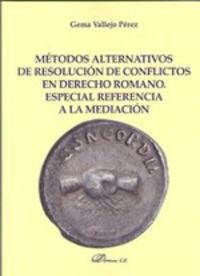 METODOS ALTERNATIVOS DE RESOLUCION DE CONFLICTOS EN DERECHO ROMANO