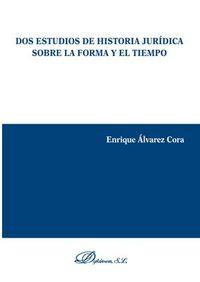DOS ESTUDIOS DE HISTORIA JURIDICA SOBRE LA FORMA Y EL TIEMPO