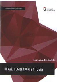 Urnas, Legisladores Y Togas - Enrique Arnaldo Alcubilla