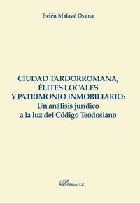 CIUDAD TARDORROMANA, ELITES LOCALES Y PATRIMONIO INMOBILIARIO - UN ANALISIS JURIDICO A LA LUZ DEL CODIGO TEODOSIANO