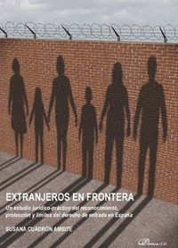 Extranjeros En Frontera - Un Estudio Juridico-Practico Del Reconocimiento, Proteccion Y Limites Del Derecho De Entrada En España - Susana Cuadron Ambite