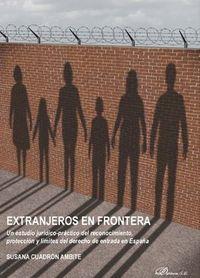 EXTRANJEROS EN FRONTERA - UN ESTUDIO JURIDICO-PRACTICO DEL RECONOCIMIENTO, PROTECCION Y LIMITES DEL DERECHO DE ENTRADA EN ESPAÑA