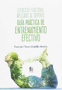 Ejercicio Funcional Aplicado Al Deporte - Guia Practica De Entrenamiento Efectivo - Francisco Javier Castillo Montes