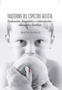 Trastorno Del Espectro Autista - Evaluacion, Diagnostico E Intervencion Educativa Y Familiar - Asela Sanchez Aneas