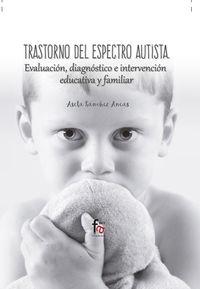 TRASTORNO DEL ESPECTRO AUTISTA - EVALUACION, DIAGNOSTICO E INTERVENCION EDUCATIVA Y FAMILIAR