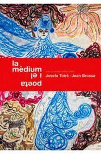 MEDIUM I EL POETA, LA - UNA CONVERSA ASTRAL ENTRE JOSEFA TOLRA I JOAN BROSSA