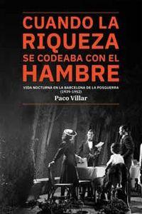 CUANDO LA RIQUEZA SE CODEABA CON EL HAMBRE - VIDA NOCTURNA EN LA BARCELONA DE LA POSTGUERRA (1939-1952)
