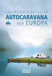 Las mejores rutas en autocaravana por europa - Kunth Verlag