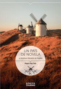 UN PAIS DE NOVELA - 15 DESTINOS LITERARIOS DE ESPAÑA