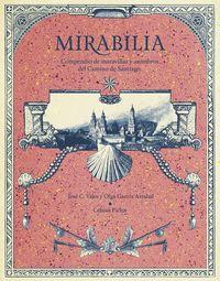 mirabilia - compendio de maravillas y asombros del camino de santiago - Olga Garcia Arrabal / Jose C. Vales / Celsius Pictor