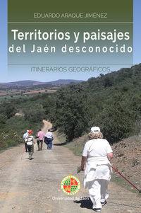 Territorios Y Paisajes Del Jaen Desconocido - Itinerarios Geograficos - Eduardo Araque Jimenez