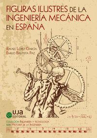Figuras Ilustres De La Ingenieria Mecanica En España - Rafael Lopez Garcia / Emilio Bautista Paz