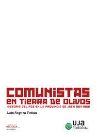 COMUNISTAS EN TIERRA DE OLIVOS - HISTORIA DEL PCE EN LA PROVINCIA DE JAEN (1921-1986)