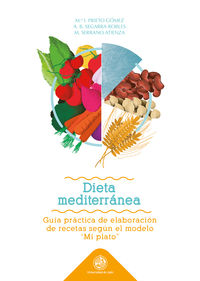 DIETA MEDITERRANEA - GUIA PRACTICA DE ELABORACION DE RECETAS SEGUN EL MODELO MI PLATO