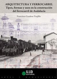 Arquitectura Y Ferrocarril - Tipos, Formas Y Usos En La Construccion Del Ferrocarril De Andalucia - Francisco Cuadros Trujillo