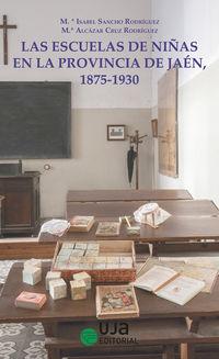 ESCUELAS DE NIÑAS EN LA PROVINCIA DE JAEN, 1875-1930, LAS - UN ACERCAMIENTO HISTORICO