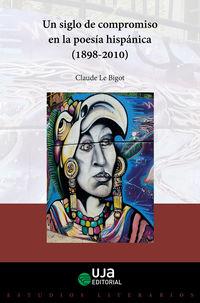 SIGLO DE COMPROMISO EN LA POESIA HISPANICA, UN (1898-2010)