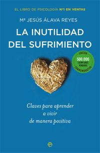 Inutilidad Del Sufrimiento, La - Claves Para Aprender A Vivir De Manera Positiva - Mª Jesus Alava Reyes