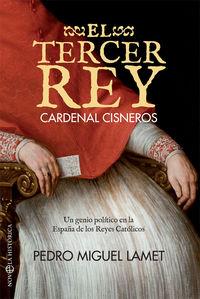 Tercer Rey, El - Cardenal Cisneros - De La Carcel Al Gobierno De España - Pedro Miguel Lamet