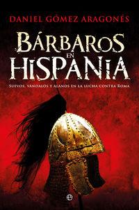 BARBAROS EN HISPANIA - SUEVOS, VANDALOS Y ALANOS EN LA LUCHA CONTRA ROMA