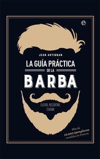 Guia Practica De La Barba, La - Elegir, Recortar, Cuidar - Jean Artignan
