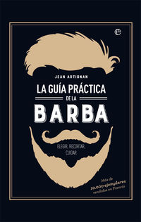 GUIA PRACTICA DE LA BARBA, LA - ELEGIR, RECORTAR, CUIDAR
