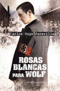 Rosas Blancas Para Wolf - Carlos Hugo Asperilla