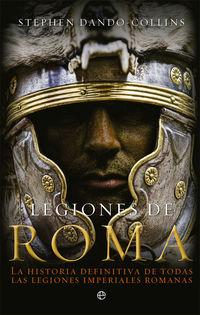 LEGIONES DE ROMA - LA HISTORIA DEFINITIVA DE TODAS LAS LEGIONES IMPERIALES ROMANAS