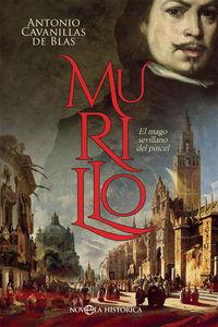 Murillo - El Mago Sevillano Del Pincel - Antonio Cavanillas De Blas