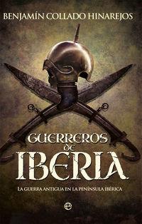 GUERREROS DE IBERIA - LA GUERRA ANTIGUA EN LA PENINSULA IBERICA
