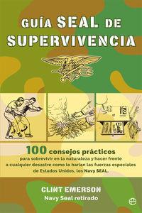 GUIA SEAL DE SUPERVIVENCIA - 100 RECURSOS PRACTICOS PARA SOBREVIVIR EN LA NATURALEZA Y HACER FRENTE A CUALQUIER DESASTRE COMO LO HARIAN LAS FUERZAS ESPECIALES DE ESTADOS UNIDOS, LOS NAVY SEAL