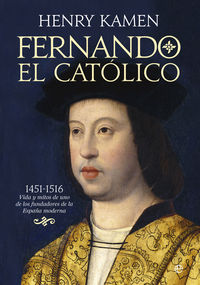 FERNANDO EL CATOLICO (1451-1516) - VIDA Y MITOS DE UNO DE LOS FUNDADORES DE LA ESPAÑA MODERNA