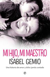 Mi Hijo, Mi Maestro - Una Historia De Amor Y Dolor Jamas Contada - Isabel Gemio