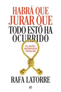 Habra Que Jurar Que Todo Esto Ha Ocurrido - El Autosacrificio Catalan - Rafa Latorre