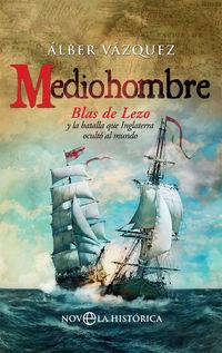 Mediohombre - Blas De Lezo Y La Batalla Que Inglaterra Oculto Al Mundo - Alber Vazquez