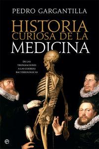 HISTORIA CURIOSA DE LA MEDICINA - DE LAS TREPANACIONES A LA GUERRA BACTERIOLOGICA