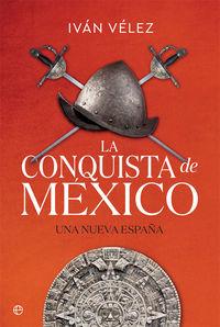CONQUISTA DE MEXICO, LA - UNA NUEVA ESPAÑA