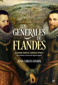 GENERALES DE FLANDES, LOS - ALEJANDRO FARNESIO Y AMBROSIO DE SPINOLA, DOS MILITARES AL SERVICIO DEL IMPERIO ESPAÑOL