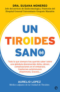 TIROIDES SANO, UN - TODO LO QUE SIEMPRE HAS QUERIDO SABER SOBRE UNA GLANDULA DESCONOCIDA: DIETA, CANCER, COMPLICACIONES EN EL EMBARAZO, TRASTORNOS AUTOINMUNES (HASHIMOTO, GRAVES) . ..