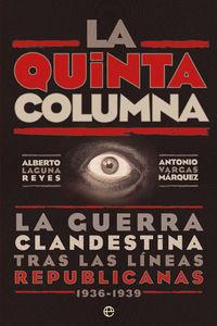 Quinta Columna, La - La Guerra Clandestina Tras Las Lineas Republicanas 1936-1939 - Alberto Laguna Reyes / Antonio Vargas Marquez